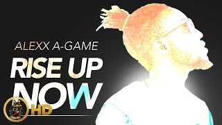 Alexx - A-Game - Rise Up Now - March 2016