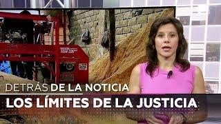 Los límites de la justicia - Detrás de la noticia