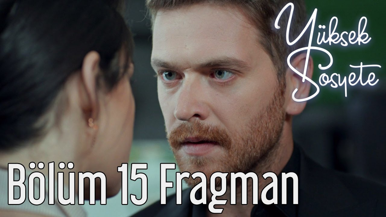 Yuksek Sosyete 15 Bolum Fragman Youtube
