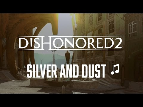 Dishonored 2 - Silver and Dust (HQ song) ♫