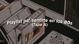 Playlist pa' sentirte en los 80s (Tape A)