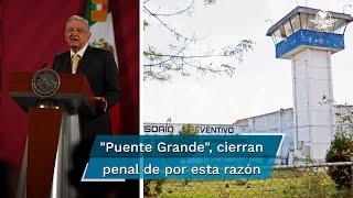 """""""Se está cerrando el penal de Puente Grande porque se contrataron penales privados, se hicieron contratos con empresas que le cobran al gobierno por el servicio de las cárceles"""", dijo el mandatario el Presidente Andrés Manuel López Obrador"""