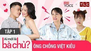 Ai Mới Là Bà Chủ? Mùa 2 - Tập 1: Ông Chồng Việt Kiều| Thanh Trần, Puka, Ngô Phương Anh, Trần Anh Huy