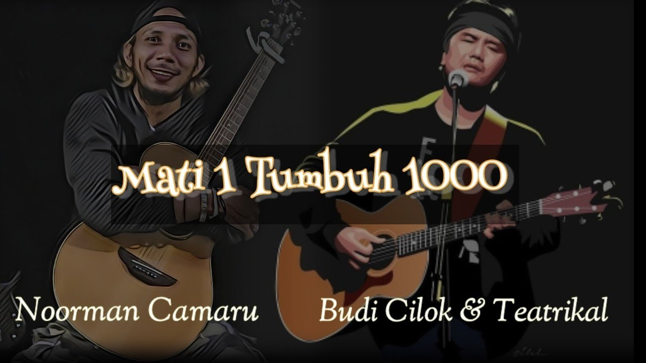 Noorman Camaru ft. Budi Cilok & Teatrikal • MATI 1 TUMBUH 1000 • || Video Lirik ||