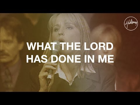 What The Lord Has Done In Me  Hillsong Worship