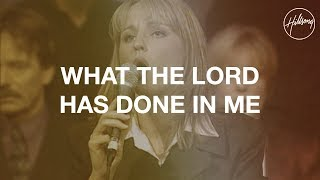 What The Lord Has Done In Me - Hillsong Worship