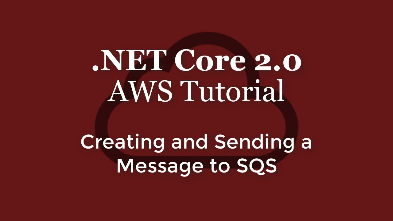 NET Core 2 0 - AWS Tutorial - Creating and Sending a Message to SQS