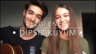Ezgi Enes - Dipsiz Kuyum (Cover)