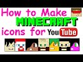 How to make Minecraft/cartoon icons for Youtube, twitch, Steam.