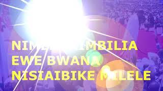 NIMEKUKIMBILIA EWE BWANA NISIAIBIKE MILELE-