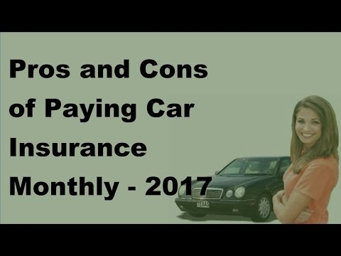 Pros and Cons of Paying Car Insurance Monthly  - 2017 Paying Car Insurance Facts