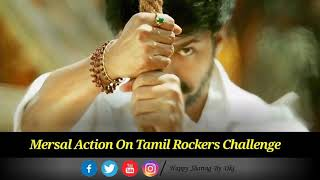 #Mersal faster action for Tamil Rockers