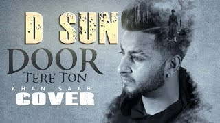 Door Tere Ton: Khan Saab(cover) | d sun |gold boy| music mill |teri meri cover | digital stop | sudi