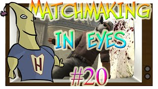 MatchMaking in Eyes #20