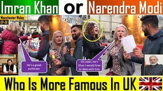 IMRAN KHAN or NARENDRA MODI   Who Is More Famous In UK   British People On Indo-Pak Prime Ministers