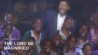 Ron Kenoly - The Lord Be Magnified (Live)