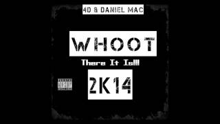 Whoot There It Is 2K14 By 4D And Daniel Mac