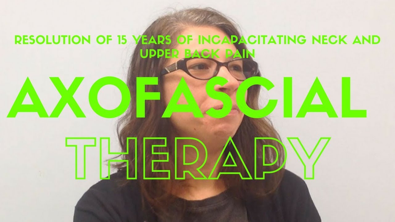 Resolution of 15 years of incapacitating neck and upper back pain with axofascial therapy