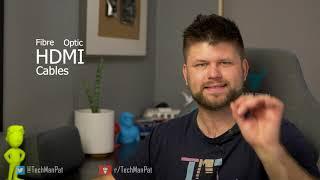 Fibre Optic HDMI Cable | Waste of money? | TechManPat