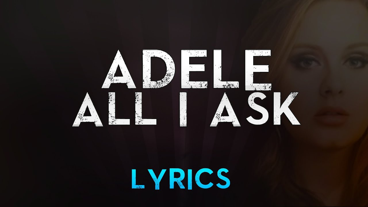 adele-all-i-ask-official-lyric-video-adelevevo-adele-live