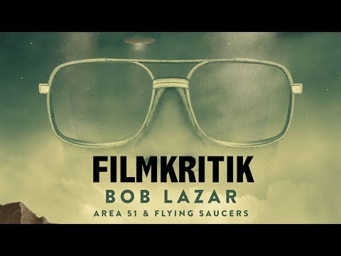 Filmkritik : BOB LAZAR - Area 51 & Flying Saucers