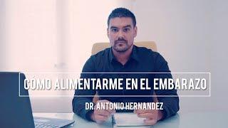 ¿CÓMO ALIMENTARME DURANTE EL EMBARAZO Y LA LACTANCIA? | Dr. Antonio Hernández