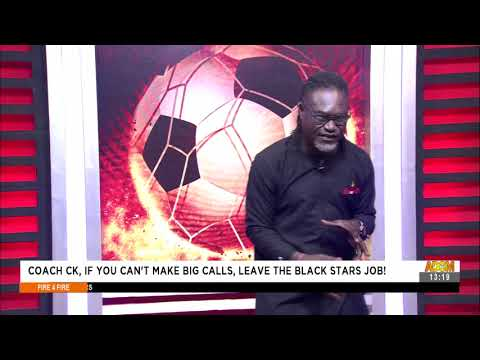 Coach CK, If You Cant Make Big Calls Leave The Black Stars Job! -Fire 4 Fire on AdomTV (8-9-21)