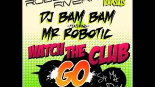 DJ Bambam VS Robbie Rivera - Watch The Club Go Sip My Drink (Teddy Kennedy Bootleg)