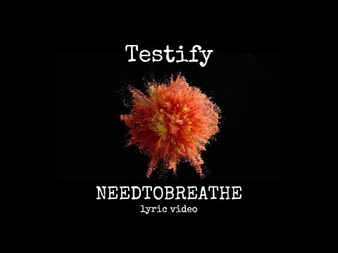NEEDTOBREATHE  testify lyrics