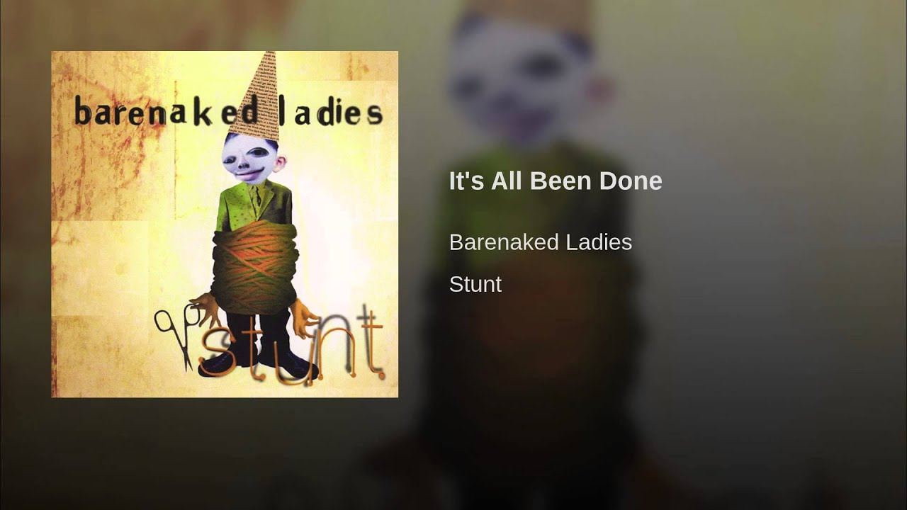 Bare naked ladies its all been done