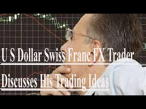 U S Dollar Swiss Franc FX Trader Discusses His Trading Ideas