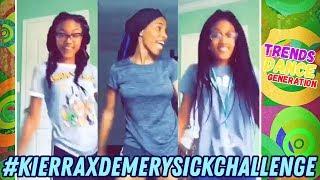 Sick Challenge Dance Compilation #KierraXDemerySickChallenge
