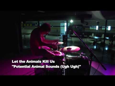 "Let the Animals Kill Us - ""Potential Animal Sounds Ugh Ugh"""