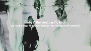 Moby & The Void Pacific Choir - The Light Is Clear In My Eyes (Blanck Mass Inauguration Ball Mix)