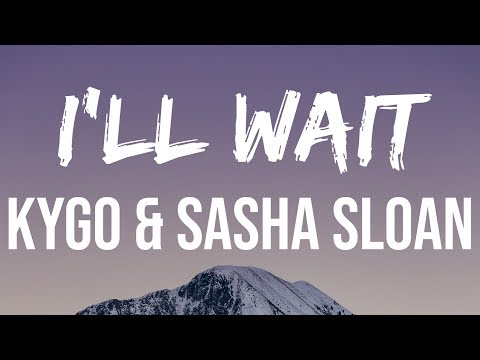 Kygo, Sasha Sloan - I'll Wait (Lyric Video) | I'll Never Forget The Songs We Used To Play