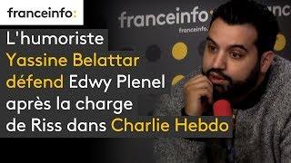 L'humoriste Yassine Belattar défend Edwy Plenel après la charge de Riss dans Charlie Hebdo