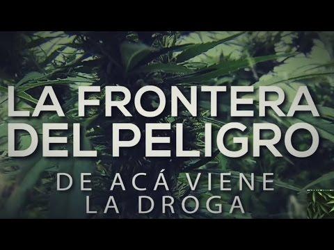 Especiales TN - La frontera del peligro: de acá viene la droga