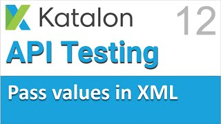 Katalon Studio API Testing 12 | Extracting data from XML responses and chaining requests