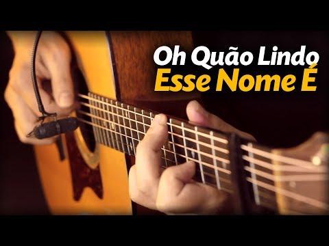 Oh Quão Lindo Esse Nome É Violão Solo Fingerstyle What A Beautiful Name Hillsong Ana Nóbrega
