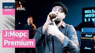 J:Морс у BML Premium: 5 галоўных гітоў + прэм'ера!