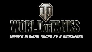 World of Tanks - There's Always Gonna Be A Douchebag