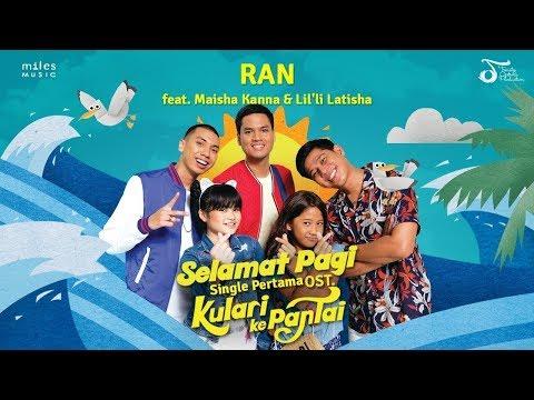 RAN Feat. Maisha Kanna & Lil'li Latisha - Selamat Pagi (OST Kulari Ke Pantai) | Official Video Clip