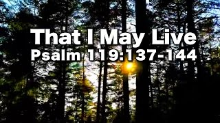 Psalm 119:137-144 : That I May Live
