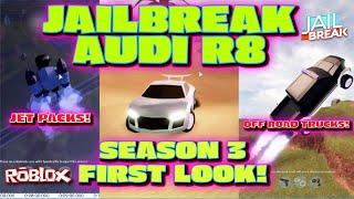🔥🔥SEASON 3 JET PACK AUDI R8 UND TRUCK FIRST LOOK! Roblox Jailbreak!