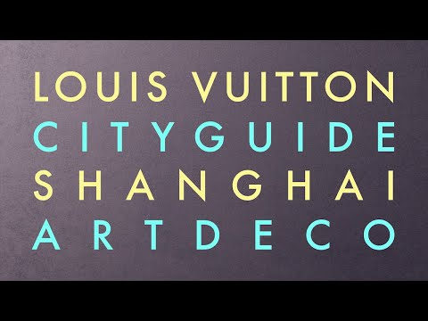 Louis Vuitton Presents the Shanghai City Guide