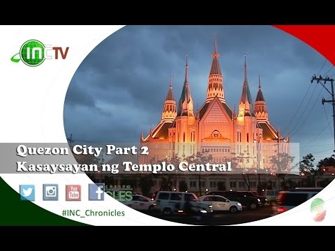 Quezon City Part 2 - Kasaysayan ng Templo Central | INC Chronicles