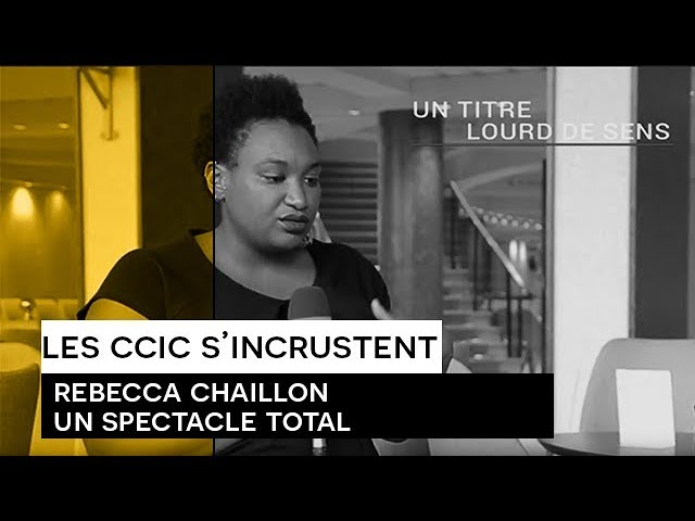 [Les CCIC s'incrustent] Rebecca Chaillon : un spectacle total