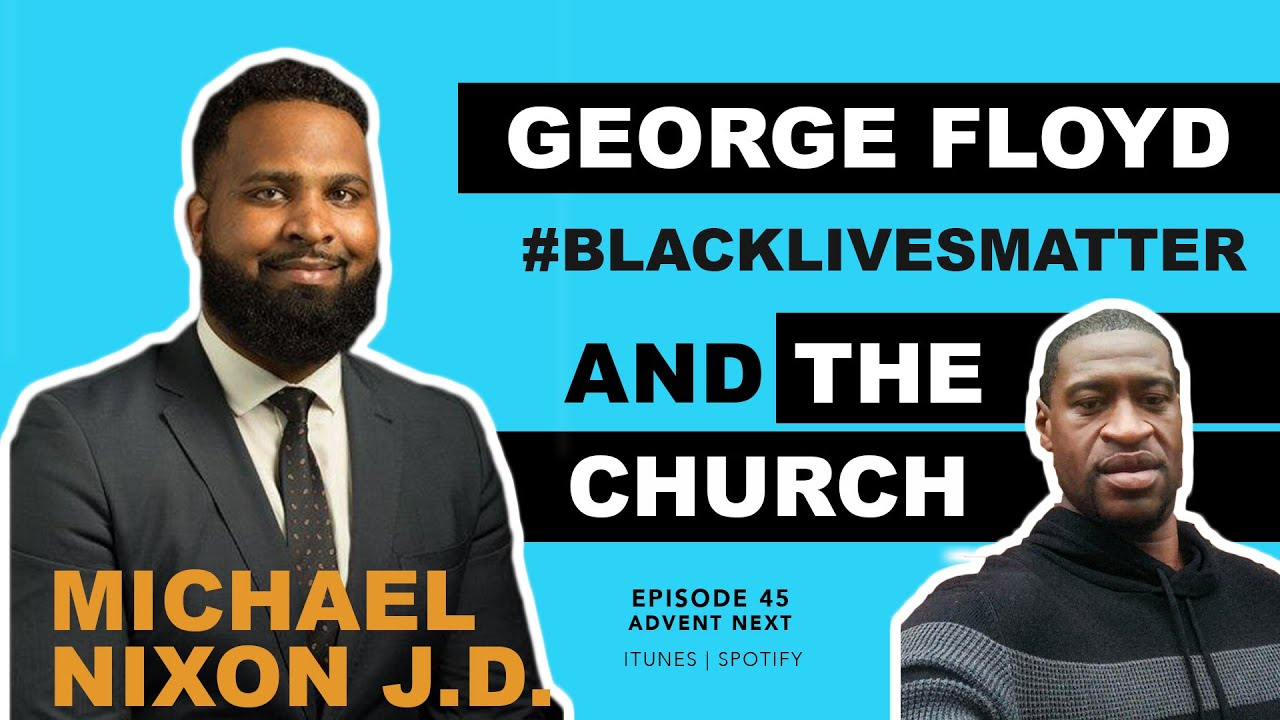 George Floyd, Black Lives Matter & the Church (Michael Nixon J.D.)