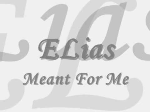 Elias Meant FOr Me