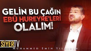 Gelin Bu Çağın Ebû Hureyre'leri Olalım! | Muhammed Emin Yıldırım